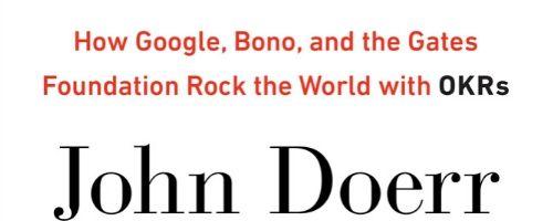 Mesurer ce qui compte : Comment Google, Bono et la Fondation Gates font vibrer le monde avec les OKR